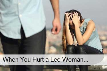 When you hurt a Leo woman